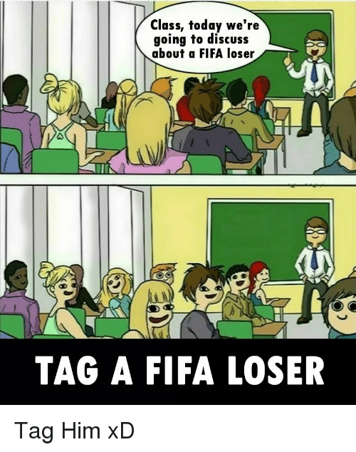 class-today-were-going-to-discuss-about-a-fifa-loser-28725955