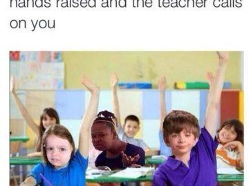 когда все остальные подняли руки но учитель спрашивает тебя