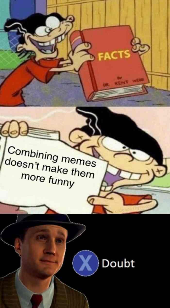 Объединение мемов не делает их смешнее / Сомневаться