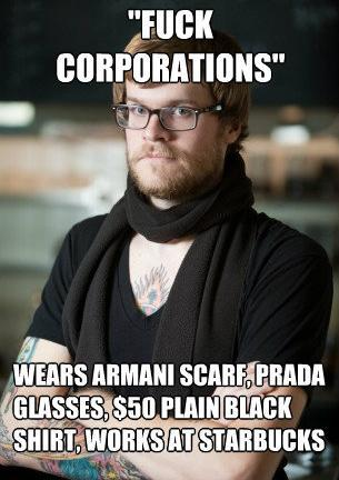 Нахер корпорации - одет в шарф Armani, очки Prada, футболку за $50, работает в Starbucks