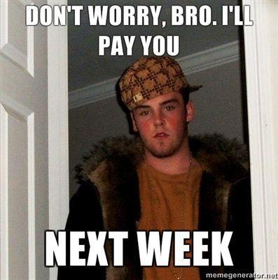 Не волнуйся, бро, я заплачу - на следующей неделе