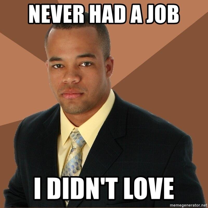 Никогда не был на работе - Которую не любил