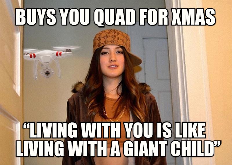 Покупает тебе квадрокоптер на Рождество - Жить с тобой это как жить с большим ребенком