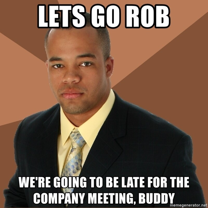 Пошли Роб (rob-грабить) - Мы опаздываем на встречу, дружище