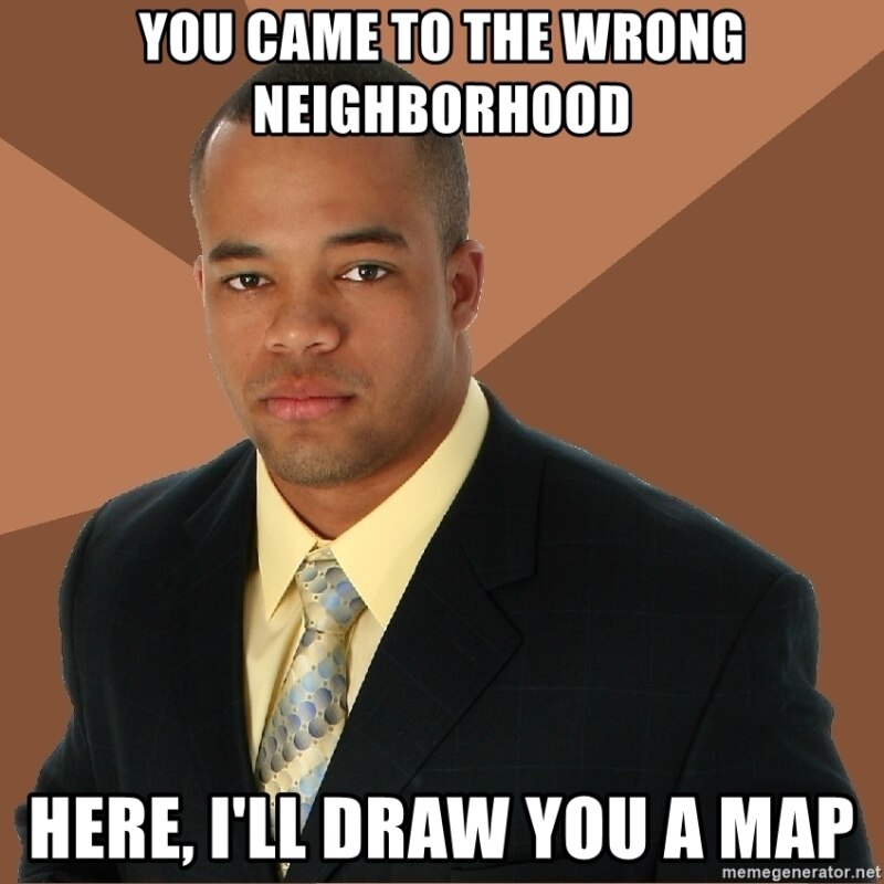 Ты зашел не в тот район - Вот я нарисовал тебе карту