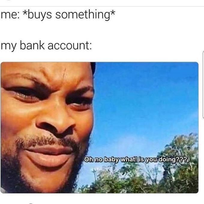 Я: *покупаю что-то* Мой банковский счет: