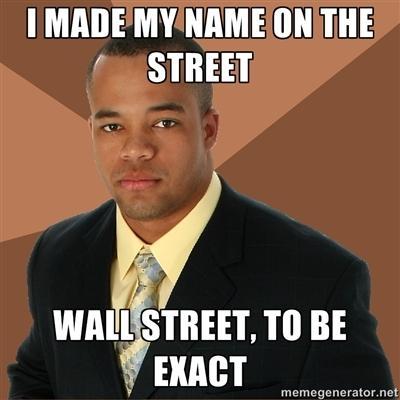 Я сделал себе имя на улице - На Уолл-Стрит, если быть точным