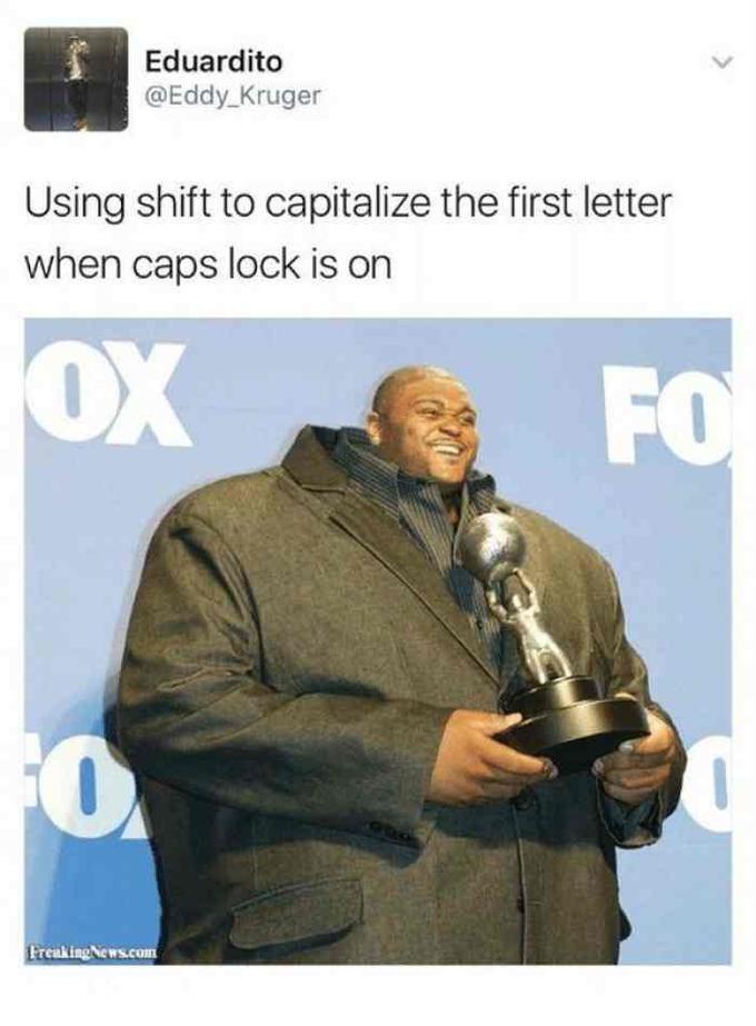 Когда нажал Shift и забыл про включенный Caps Lock