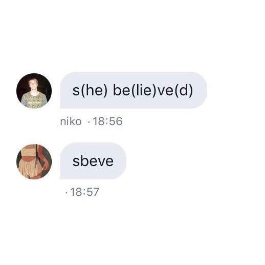 S(he) Be(lie)ve(d)