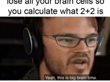 This is big brain time - мем Время большого мозга