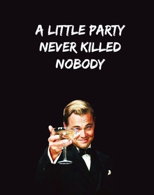 little party never killed nobody